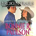 Broken Trails: The Montana Trails Series, Clearwater County Collection, Book 1 Audiobook by Bonnie R. Paulson Narrated by Karen Rose Richter