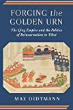 "Max Oidtmann, ""Forging the Golden Urn: The Qing Empire and the Politics of Reincarnation in Tibet"" (Columbia UP, 2018)"