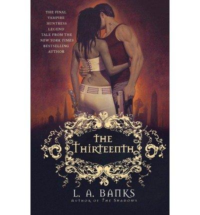 Read Online [ [ [ The Thirteenth (Vampire Huntress Legend) [ THE THIRTEENTH (VAMPIRE HUNTRESS LEGEND) ] By Banks, L A ( Author )Feb-03-2009 Paperback ebook