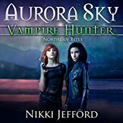 Northern Bites: Aurora Sky: Vampire Hunter, Vol. 2 | Nikki Jefford