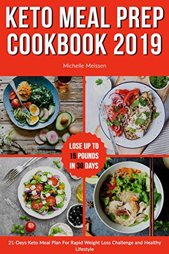 Keto Meal Prep Cookbook 2019: 21-Days Keto Meal Plan For Rapid Weight Loss Challenge and Healthy Lifestyle by Michelle Meissen