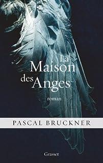 La maison des anges : roman, Bruckner, Pascal