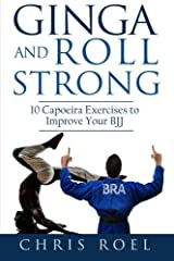 Ginga and Roll Strong: 10 Capoeira Exercises to Improve Your BJJ (Volume 2) Paperback