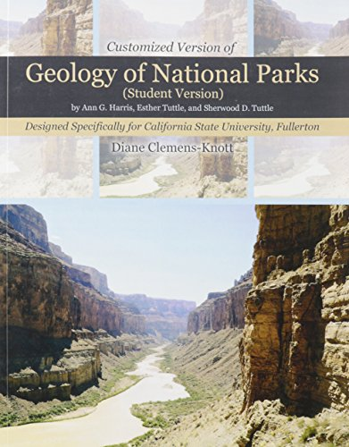 Customized Version of Geology of National Parks (Student Version) by Ann G. Harris, Esther Tuttle, and Sherwood D. Tuttle, Designed Specifically for California State University, Fullerton