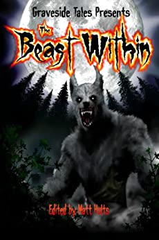 The Beast Within by [Vince, Churchill, Mike, Hultquist, Lee, Battersby, Michael, Stone, Joel A. , Sutherland, Gary A., Braunbeck, Steven, Wedel, Gina, Ranalli]