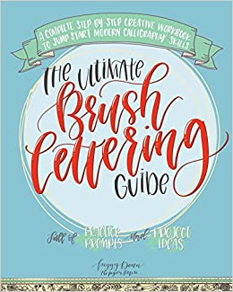the ultimate brush lettering guide a complete step by step creative workbook to jump start modern calligraphy skills peggy dean 9780998558509
