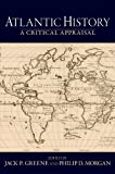 Atlantic History: A Critical Appraisal (Reinterpreting History: How Historical Assessments Change over Time)