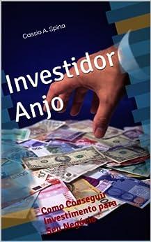 Investidor Anjo - Como Conseguir Investimento para Seu Negócio por [Spina, Cassio]
