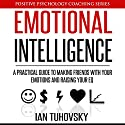 Emotional Intelligence: A Practical Guide to Making Friends with Your Emotions and Raising Your EQ: Positive Psychology Coaching Series, Volume 8 Audiobook by Ian Tuhovsky Narrated by Wendell Wadsworth