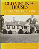 img - for OLD VIRGINIA HOUSES ALONG THE FALL LINE book / textbook / text book