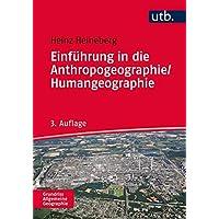 Einführung in die Anthropogeographie/Humangeographie (Grundriss Allgemeine Geographie, Band 2445)