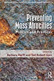Preventing Mass Atrocities (Routledge Studies in Genocide and Crimes against Humanity)