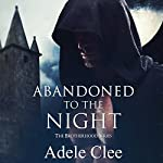 Abandoned to the Night: The Brotherhood Series, Volume 3 | Adele Clee