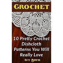 Crochet: 10 Pretty Crochet Dishcloth Patterns You Will Really Love