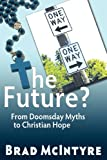The Future? from Doomsday Myths to Christian Hope, Brad McIntyre, 1604947500