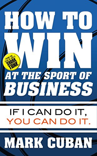 How to Win at the Sport of Business: If I Can Do It, You Can Do It [Mark Cuban] (Tapa Blanda)