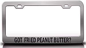 Custom Brother - GOT Fried Peanut Butter? Food Vegetable Fruit Metal Car SUV Truck License Plate Frame Ch y10