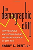 img - for The Demographic Cliff: How to Survive and Prosper During the Great Deflation of 2014-2019 by Harry S. Dent Jr. (2014-01-07) book / textbook / text book