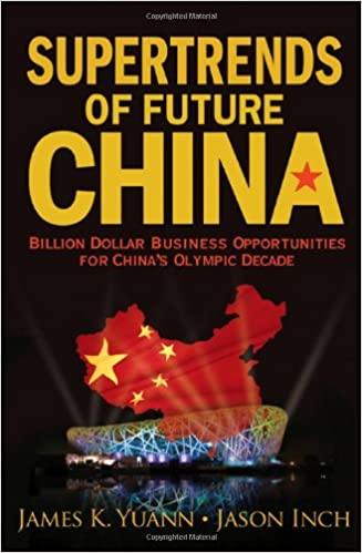 SUPERTRENDS OF FUTURE CHINA: BILLION DOLLAR BUSINESS OPPORTUNITIES FOR CHINA'S OLYMPIC DECADE