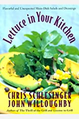 Lettuce in Your Kitchen: 100 Innovative Salads and 100 Versatile Dressings by Chris Schlesinger (11-Feb-1999) Paperback Paperback