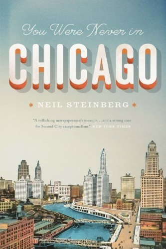 You Were Never in Chicago (Chicago Visions and Revisions)