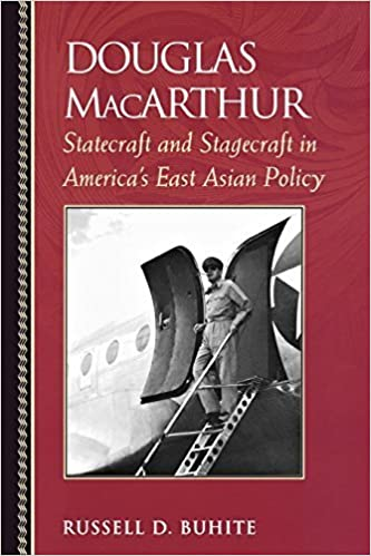 Douglas MacArthur: Statecraft and Stagecraft in America's East Asian Policy (Biographies in American Foreign Policy) by Russell D. Buhite (2008-04-28)
