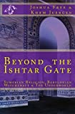 Beyond The Ishtar Gate: Sumerian Religion, Babylonian Witchcraft & The Underworld