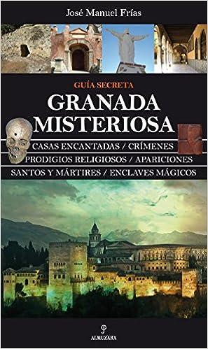 Granada Misteriosa. Guía Secreta (Mágica): Amazon.es: Frías ...