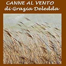 Canne al vento [Reeds in the Wind]  by Grazia Deledda Narrated by Silvia Cecchini