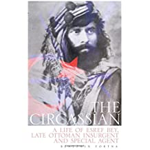 The Circassian: The Life of Esref Bey, Late Ottoman Insurgent and Special Agent