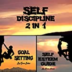 Self Discipline: 2 in 1: Building Your Inner Worth and Accomplishing More in Life | Kevin Baker
