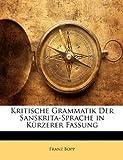 Kritische Grammatik Der Sanskrita-Sprache in Kürzerer Fassung, Franz Bopp, 1141864932