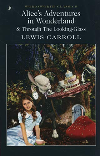 Alice's Adventures in Wonderland & Through the Looking-Glass (Wordsworth Classics) (Wordsworth Collection)