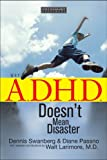 Why A. D. H. D. Doesn't Mean Disaster, Dennis Swanberg and Diane Passno, 1589973062