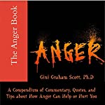 The Anger Book: A Compendium of Commentary, Quotes, and Tips on How Anger Can Help and Hurt You  | Gini Graham Scott