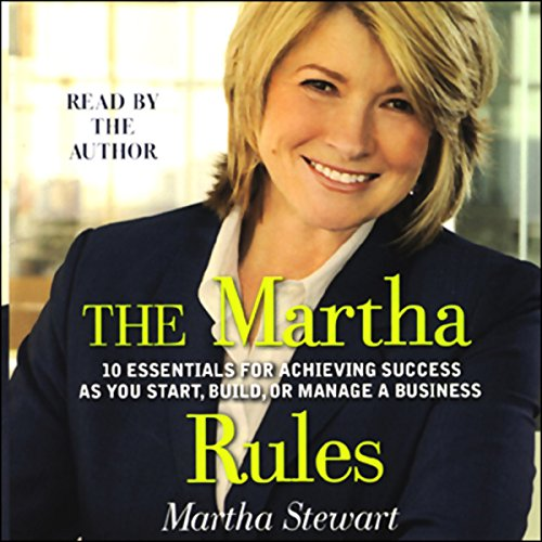 The Martha Rules: 10 Essentials for Achieving Success