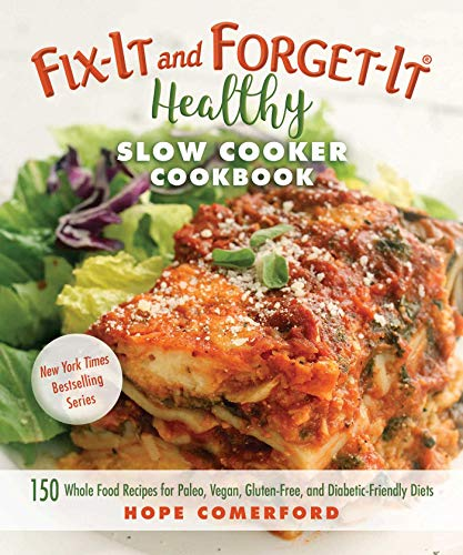 Fix-It and Forget-It Healthy Slow Cooker Cookbook: 150 Whole Food Recipes for Paleo, Vegan, Gluten-Free, and Diabetic-Friendly Diets ()