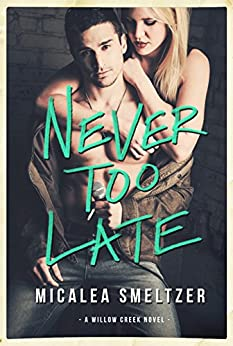 Never Too Late (Willow Creek Book 2) by [Smeltzer, Micalea]