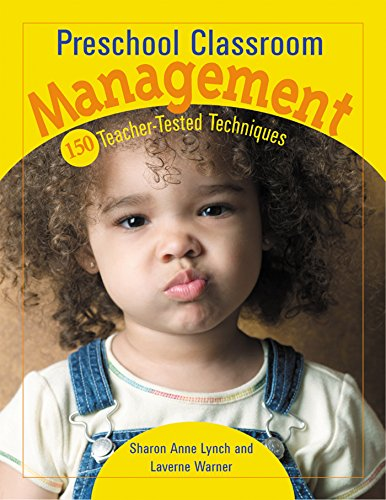 Preschool Classroom Management: 150 Teacher-Tested Techniques