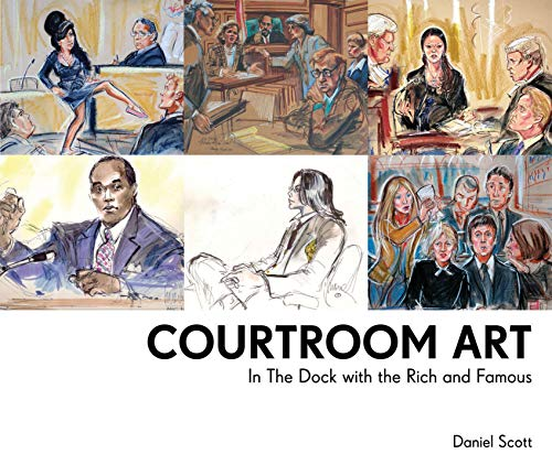 Courtroom Art: In the Dock with the Rich and Famous ()