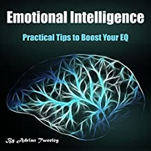 Emotional Intelligence: Practical Tips to Boost Your EQ Audiobook by Adrian Tweeley Narrated by Weston Gritt