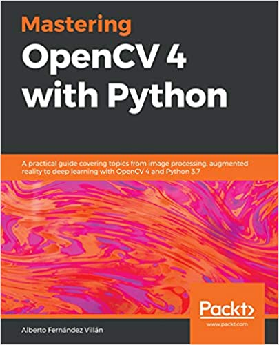 Mastering OpenCV 4 with Python: A practical guide covering