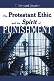 The Protestant Ethic and the Spirit of Punishment, T. Richard Snyder, 0802848079
