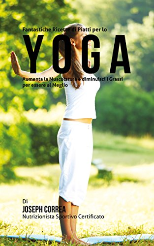 Fantastiche Ricette di Piatti per lo Yoga: Aumenta la ...