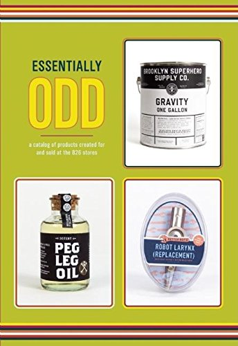 Read Online Essentially Odd: A Catalog of Products Created For and Sold at the 826 Stores pdf