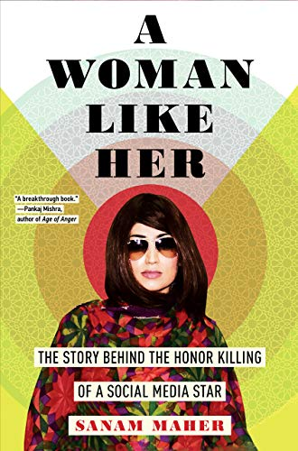 A Woman Like Her: The Story Behind the Honor Killing of a Social Media Star by [Maher, Sanam]