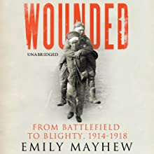 Wounded Audiobook by Emily Mayhew Narrated by Nigel Anthony
