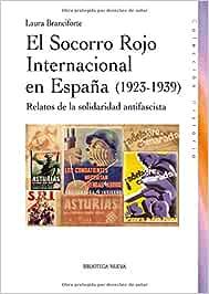 El Socorro Rojo internacional en España 1923-1939 : Relatos de la solidaridad antifascista Histora: Amazon.es: Branciforte (Italiana, no tiene segundo apellido), Laura: Libros