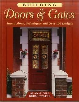 Building Doors u0026 Gates Instructions Techniques and Over 100 Designs Alan Bridgewater Gill Bridgewater 0011557026788 Amazon.com Books & Building Doors u0026 Gates: Instructions Techniques and Over 100 ...
