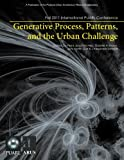 Generative Process, Patterns, and the Urban Challenge: Proceedings of the 2011 International PUARL Conference